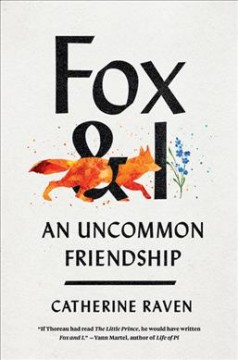 Fox and I : an uncommon friendship / Catherine Raven.