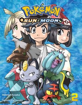 Pokémon sun & moon. 2 / story, Hidenori Kusaka ; art, Satoshi Yamamoto ; English adaptation, Bryant Turnage ; translation, Tetsuichiro Miyaki ; touch-up & lettering, Susan Daigle-Leach.