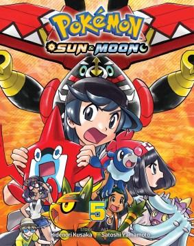 """Pokémon Sun & Moon. 5 / story by Hidenori Kusaka ; art by Satoshi Yamamoto ; English adaptation, Bryant Turnage ; translation, Tetsuichiro Miyaki ; touch-up & lettering, Susan Daigle-Leach.;""""Pokémon 5 : Sun & Moon."""""""