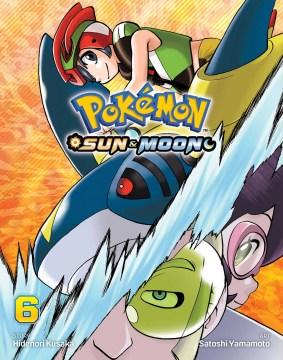 Pokémon Sun & Moon. 6 / story by Hidenori Kusaka ; art by Satoshi Yamamoto ; English adaptation, Bryant Turnage ; translation, Tetsuichiro Miyaki ; touch-up & lettering, Susan Daigle-Leach.