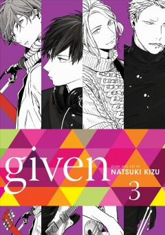Given. Volume 3 / Natsuki Kizu ; translation, Sheldon Drzka ; touch-up art and lettering, Sabrina Heep, Jeannie Lee, Mary Pass.