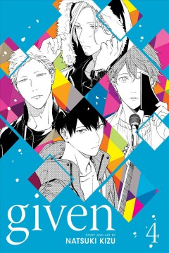Given. Volume 4 / Natsuki Kizu ; translation, Sheldon Drzka ; touch-up art and lettering, Eric Erbes.