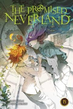 The promised Neverland. 15, Welcome to the entrance / story, Kaiu Shirai ; art, Posuka Demizu ; translation/Satsuki Yamashita ; touch-up art & lettering/Mark McMurray.