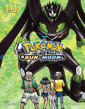 Pokemon Sun & Moon. 10 / story, Hidnori Kusaka ; art, Satoshi Yamanoto ; English adaptation, Bryant Turnage ; translation, Tetsuichiro Miyaki ; touch-up & lettering, Susan Daigle-Leach.