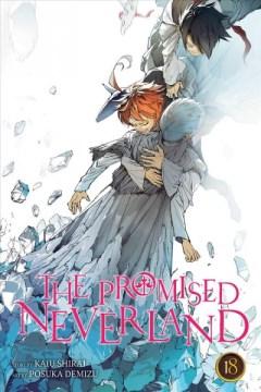The promised neverland. 18, Never be alone / story by Kaiu Shirai ; art by Posuka Demizu ; translation, Satsuki Yamashita ; touch-up art & lettering, Mark McMurray.