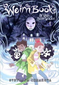 The Weirn books. 1, Be wary of the silent woods / Svetlana Chmakova ; Effie Lealand, Melissa McCommon, coloring assistants ; Young Kim, Effie Lealand, inking assistants ; JuYoun Lee, lettering.