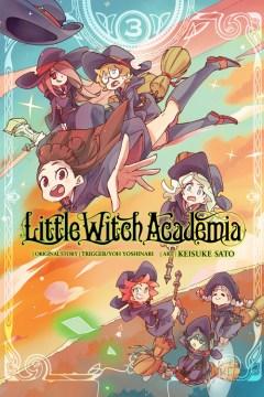 Little witch academia. 3 / original story, Trigger/Yoh Yoshinari ; art [and adaptation], Keisuke Sato ; translator, Taylor Engel ; lettering, Rochelle Gancio.