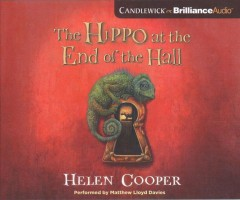 The hippo at the end of the hall / Helen Cooper.