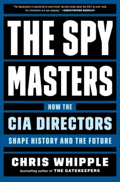 The spymasters : how the CIA directors shape history and the future / Chris Whipple.