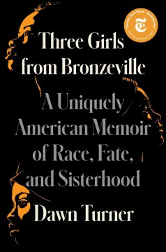 Three girls from Bronzeville : a uniquely American memoir of race, fate, and sisterhood / Dawn Turner.