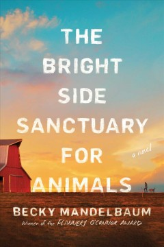 The bright side sanctuary for animals / Becky Mandelbaum.