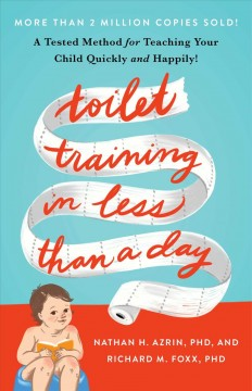 Toilet training in less than a day / Nathan H. Azrin, PhD and Richard M. Foxx, PhD.