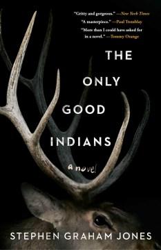 The only good Indians : a novel / Stephen Graham Jones.