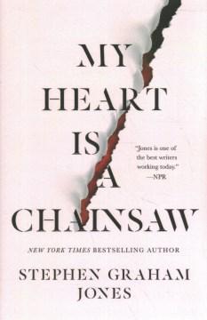 My heart is a chainsaw / Stephen Graham Jones.