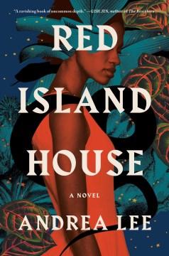 Red Island House : a novel / Andrea Lee.