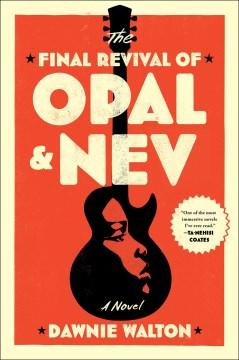 The final revival of Opal & Nev : a novel / Dawnie Walton.