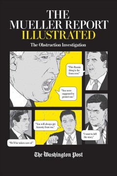 The Mueller report illustrated : the obstruction investigation / illustrations by Jan Feindt ; text and analysis by Rosalind S. Helderman.