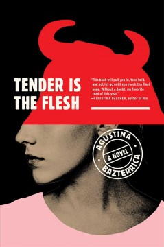 Tender is the flesh : a novel / Agustina Bazterrica ; translated from the Spanish by Sarah Moses.