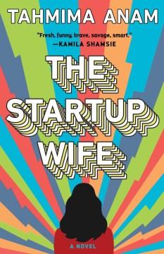 The startup wife : a novel / Tahmima Anam.