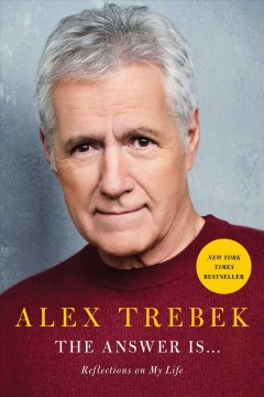 The answer is ... : reflections on my life / Alex Trebek.