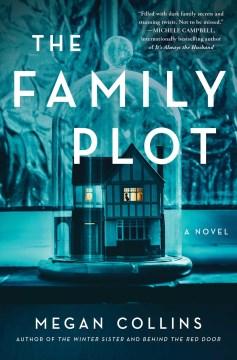 The family plot : a novel / Megan Collins.