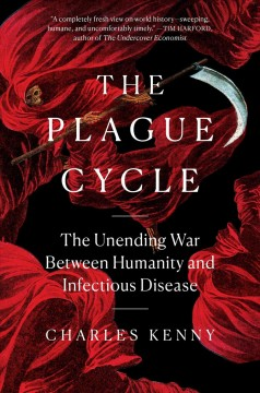 The plague cycle : the unending war between humanity and infectious disease / Charles Kenny.