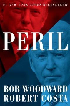 Peril / Bob Woodward, Robert Costa.