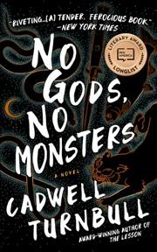 No gods, no monsters : a novel / Cadwell Turnbull.