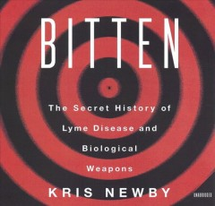 Bitten : the secret history of Lyme disease and biological weapons / Kris Newby.
