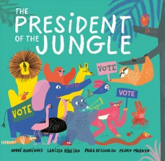 The president of the jungle / Andre Rodrigues, Larissa Ribeiro, Paula Desgualdo, Pedro Markun ; translated from the Portuguese by Lyn Miller-Lachmann.