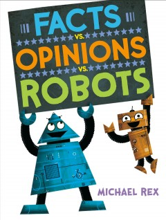 Facts vs. opinions vs. robots / Michael Rex.