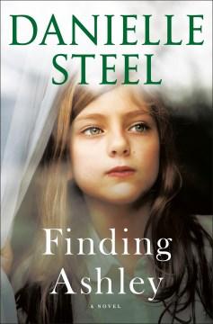 Finding Ashley : a novel / Danielle Steel.