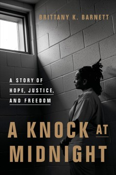 A knock at midnight : a story of hope, justice, and freedom / Brittany K. Barnett.