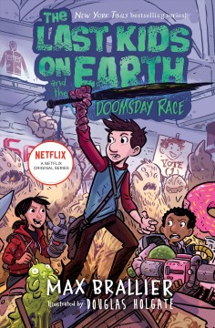 The last kids on earth and the Doomsday race / Max Brallier ; illustrated by Douglas Holgate.