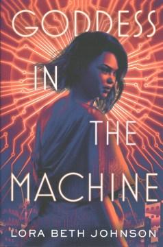Goddess in the machine / Lora Beth Johnson.