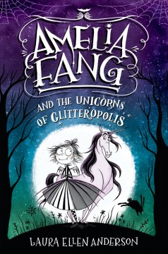 Amelia Fang and the unicorns of Glitteropolis / Laura Ellen Anderson.