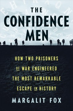 The confidence men : how two prisoners of war engineered the most remarkable escape in history / Margalit Fox.