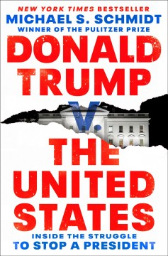 Donald Trump v. the United States : inside the struggle to stop a president / Michael S. Schmidt.