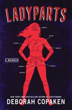 Ladyparts : a memoir / Deborah Copaken.