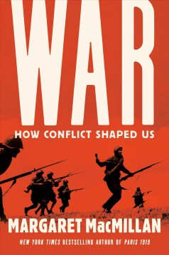 War : how conflict shaped us / Margaret MacMillan.