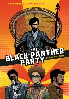 The Black Panther Party : a graphic novel history / David F. Walker ; art, colors and letters by Marcus Kwame Anderson.
