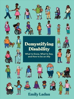 Demystifying disability : what to know, what to say, and how to be an ally / Emily Ladau.