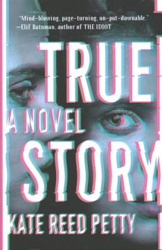 True story : a novel / Kate Reed Petty.