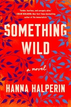 Something wild : a novel / Hanna Halperin.