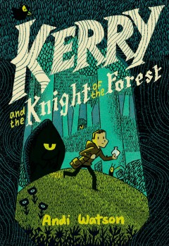 Kerry and the knight of the forest / Andi Watson.