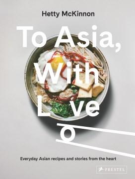 To Asia, with love / Hetty McKinnon.