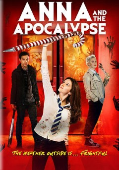 Anna and the apocalypse / Orion Pictures presents a Blazing Griffin Film in association with Parkhouse Pictures, Creative Scotland and Constellation Creatives ; written by Alan McDonald & Ryan McHenry ; directed by John McPhail.