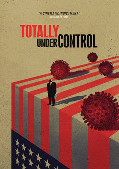 Totally Under Control / Directed by: Alex Gibney , Ophelia Harutyunyan and Suzanne Hillinger.