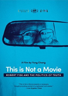 This is not a movie : Robert Fisk and the politics of truth / National Film Board of Canada ; produced, directed by Yung Chang ; written by Yung Chang, Nelofer Pazira ; produced by Nelofer Pazira [and others].