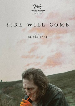 Fire will come = O que arde / produced by Jordi Balló, David Mathieu-Mahias, Donato Rotunno, Mani Mortazavi, Elise André [and others] ; written by Santiago Fillol, Oliver Laxe ; directed by Oliver Laxe.